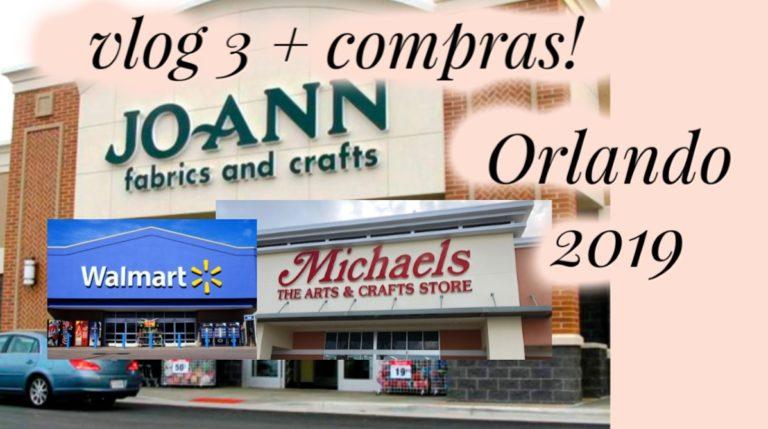 ORLANDO 2019 | Vlog Final com Joann, Walmart e + Michaels!